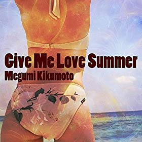 Give Me Love Summer